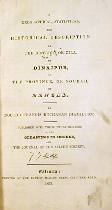 A Geographical, Statistical, and Historical Description of the District, or Zila, of Dinajpur, in the Province, or Soubah, of Bengal. Doctor Francis Buchanan, Hamilton.