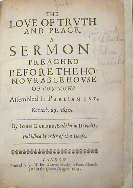 The Love of Truth and Peace. A Sermon Preached Before the Honourable House of Commons Assembled in Parliament.; November. 29. 1640. John Gauden.