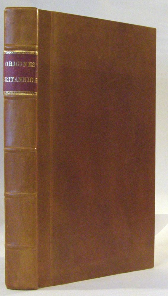 Origines Britannicae. Or, The Antiquities of the British Churches; With a Preface Concerning some pretended Antiquities Relating to Britain, in Vindication of the Bishop of St. Asaph. Ed Stillingfleet.