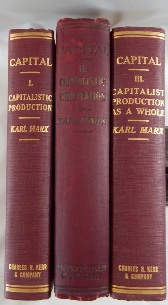 Capital, a Critique of Political Economy:The Process of Capitalist Production; The Process of Circulation of Capital; The Process of Capitalist Production as a Whole. Karl Marx, Frederick Engels.