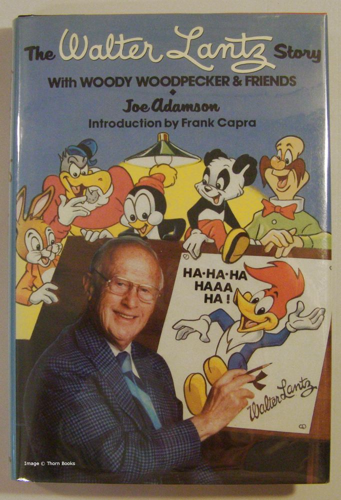 The Walter Lantz Story with Woody Woodpecker and Friends (Signed). Joe Adamson.