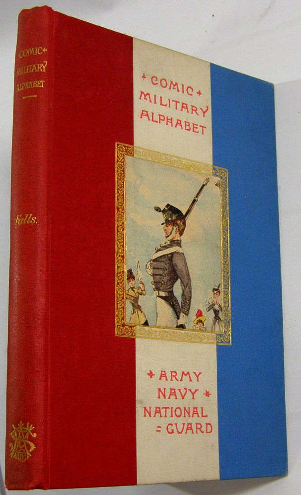 The Comic Military Alphabet: Army, Navy, National Guard. Gen. Pennypacker's Copy, De Witt C. Falls.