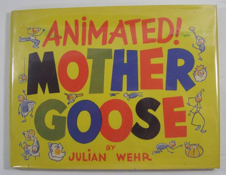 Animated! Mother Goose: A Unique Version with Animated Illustrations by Julian Wehr. m Julian Wehr.