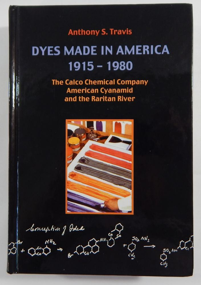 Dyes Made in America 1915-1980: The Calco Chemical Company, American Cyanamid, and the Raritan River. Anthony S. Travis.