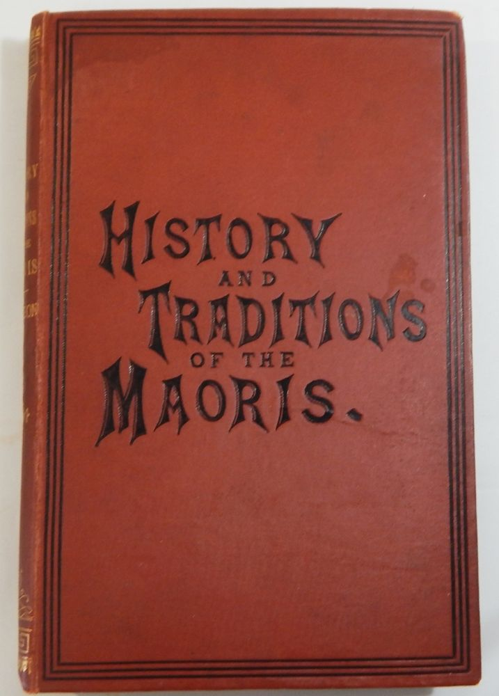 The History and Doings of the Maories, from the Year 1820 to the Signing of the Treaty of Waitangi in 1840. Thomas Wayth Gudgeon.