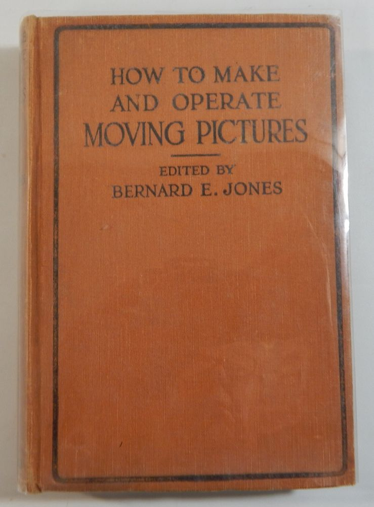 How to Make and Operate Moving Pictures. Bernard E. Jones.