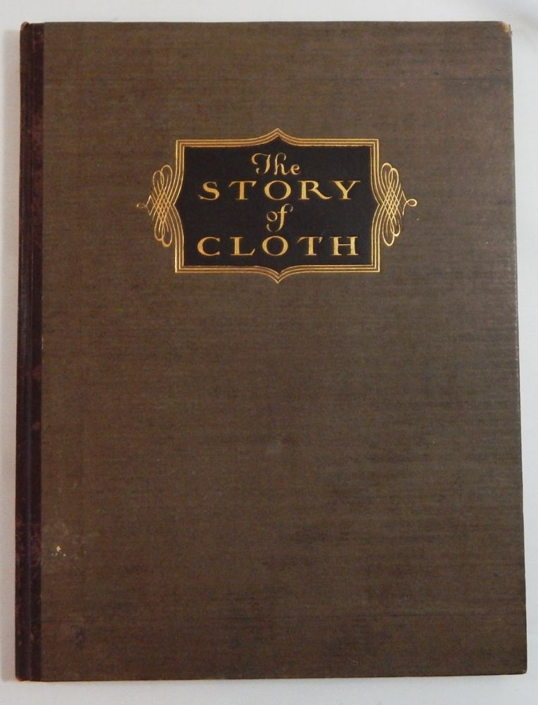 The Story of Cloth: Compiled as a Practical Handbook for Men Who Sell Men's CLothing. Hickey-Freeman Co.