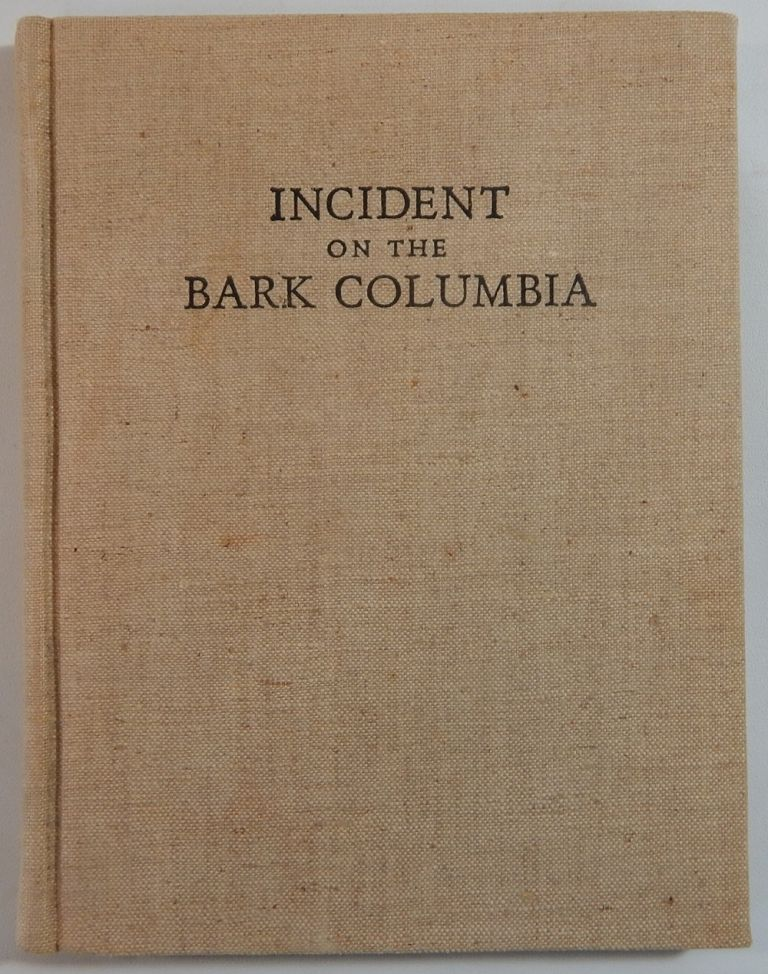 Incident on the Bark Columbia; Being Letters Received & Sent by Captain McCorkle and the Crew of his Whaler, 1860-1862. Harry Duncan, printers.