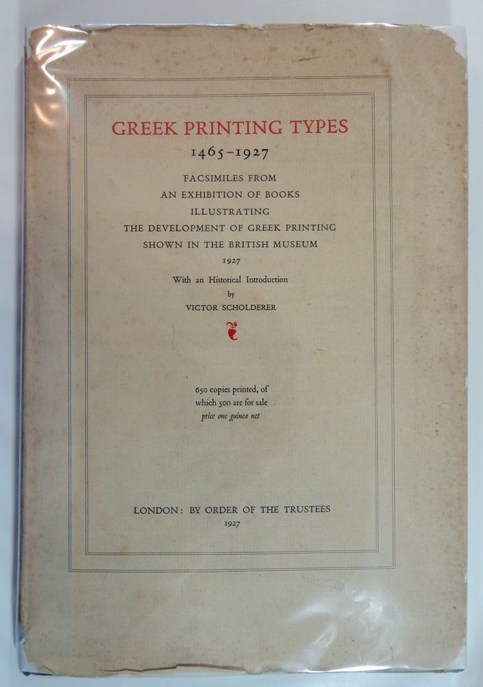 Greek Printing Types 1465-1927; Facsimiles from an Exhibition of Books Illustrating the Development of Greek Printing Shown in the British Museum, 1927. Victor Scholderer, intro.
