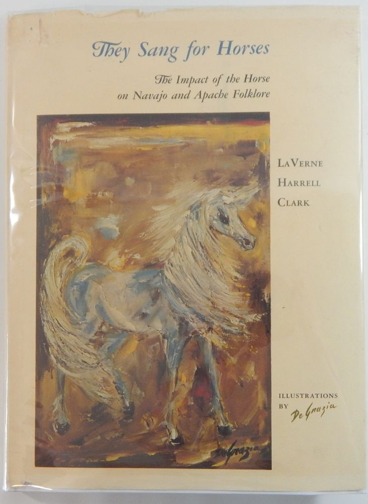 They Sang for Horses: The Impact of the Horse on Navajo and Apache Folklore. LaVerne Harrell Clark.