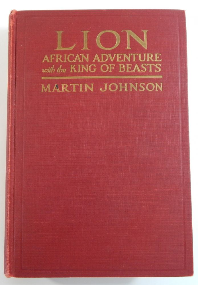 Lion: African Adventures with the King of Beasts. Martin Johnson.
