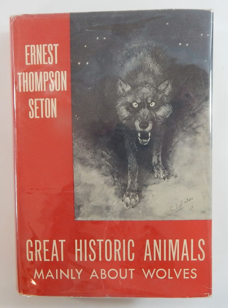 Great Historic Animals: Mainly About Wolves. Ernest Thompson Seton.