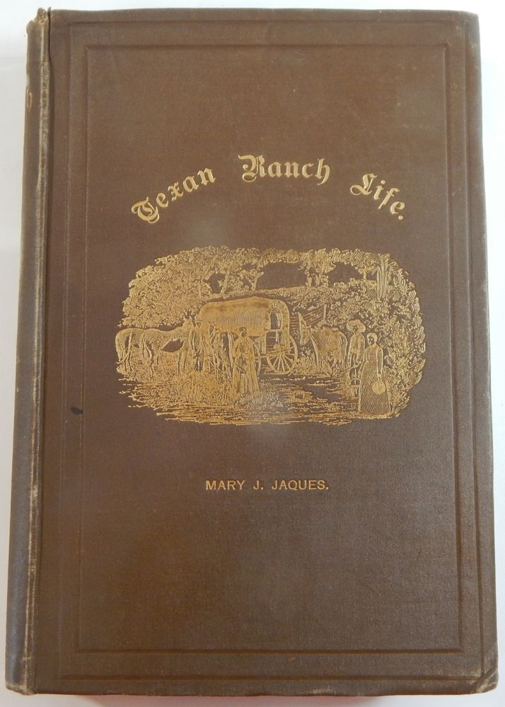 """Texan Ranch Life with Three Months through Mexico in a """"Prairie Schooner"""" Mary J. Jaques."""