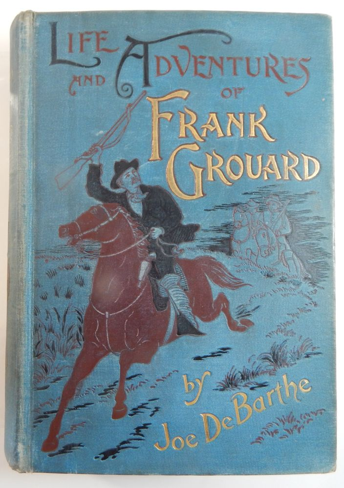 The Life and Adventures of Frank Grouard, Chief of Scouts, U.S.A. Joe De Barthe.