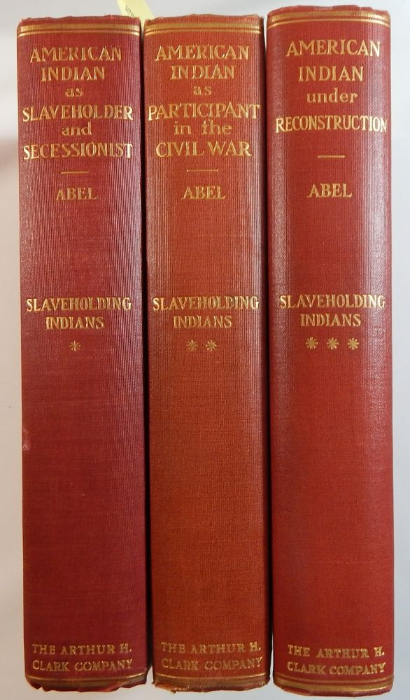 Slaveholding Indians: The American Indian as Slaveholder and Secessionist; The American Indian as Participant in the Civil War; The American Indian under Reconstruction. Annie Heloise Abel.