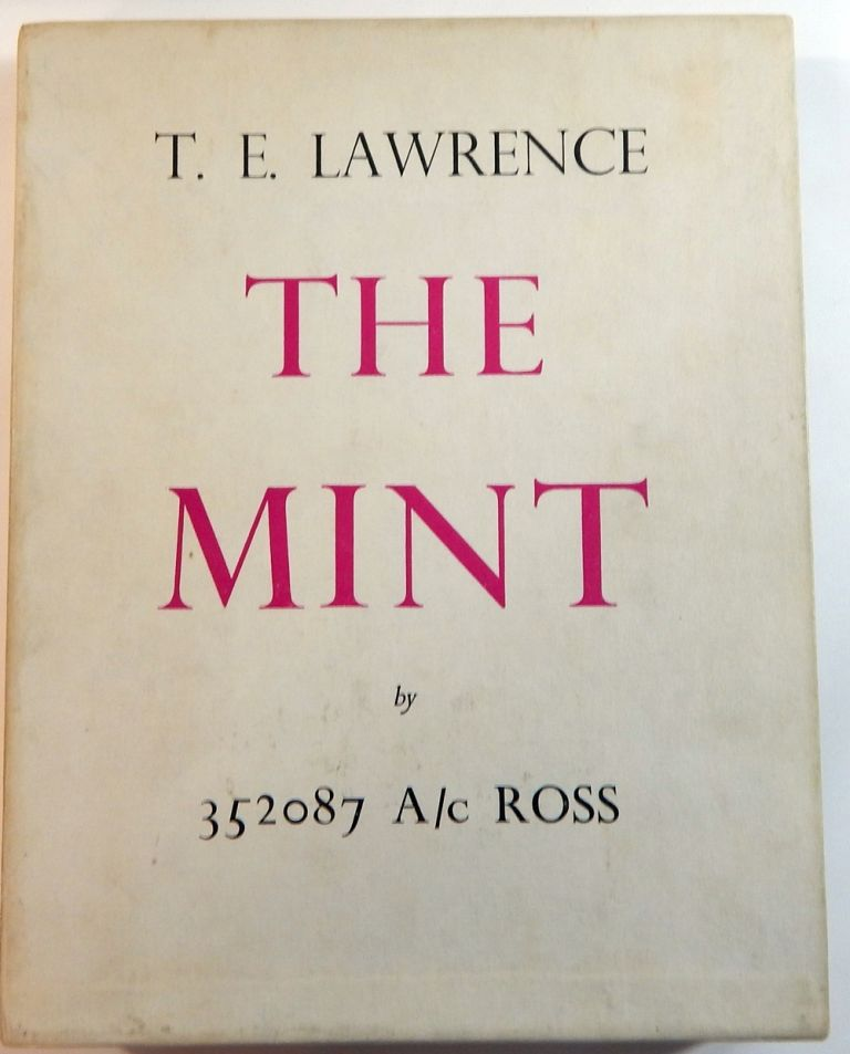 The Mint. A Day-book of the R. A. F. Depot between August and December 1922 with Later Notes by 352087 A/c ROSS. T. E. Lawrence.