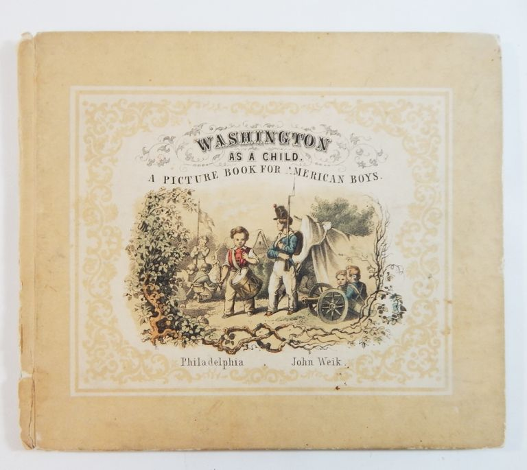 Washington as a Child. A Picture-Book for American Boys. John Weik.
