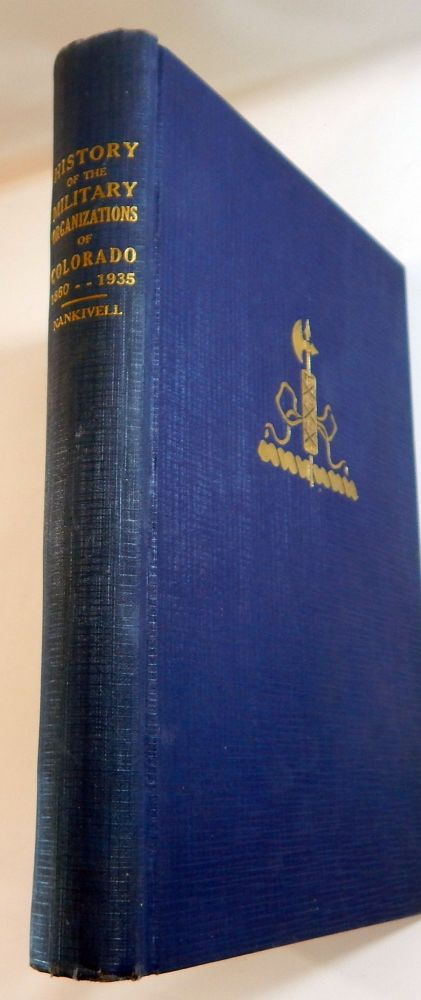 History of the Military Organizations of the State of Colorado, 1860-1935. Major John H. Nankivell.