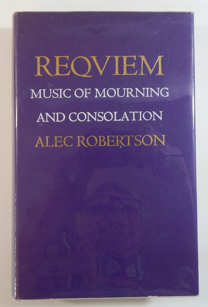 Reqviem: Music of Mourning and Consolation. Alec Robertson.