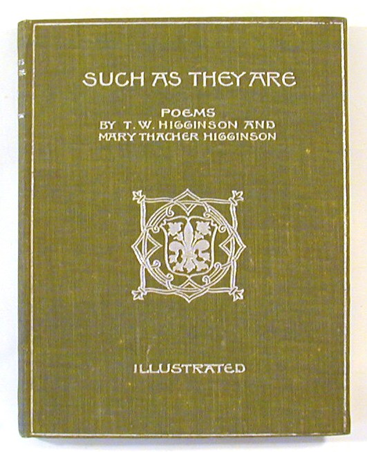 Such as They Are: Poems. Thomas Wentworth Higginson, Mary Thacher Higginson.