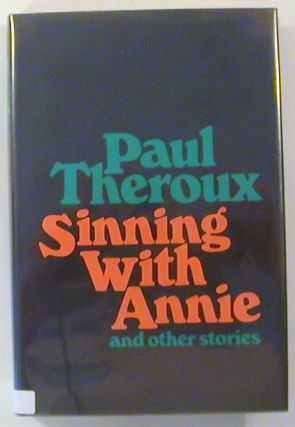 Sinning with Annie and Other Stories (Signed). Paul Theroux.