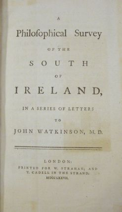 A Philosophical Survey of the South of Ireland, in a Series of Letters to John Watkinson, M.D.,...