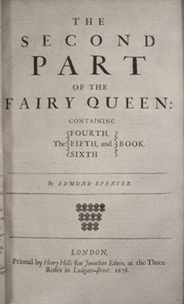 The Works of the Famous English Poet, Mr. Edmond Spenser: The Faery Queen, The Shepherds Calendar, The History of Ireland, &c.; Whereunto is added, An Account of his Life, With other new Additions Never before in Print