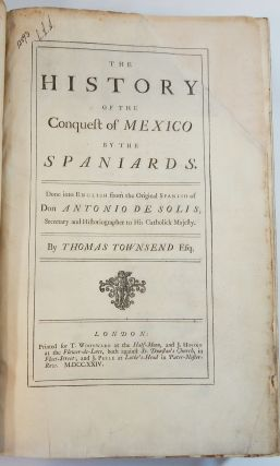 The History of the Conquest of Mexico by the Spaniards done into English....