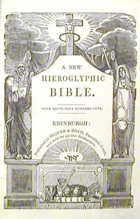 A New Hieroglyphic Bible; With Above Four Hundred Cuts