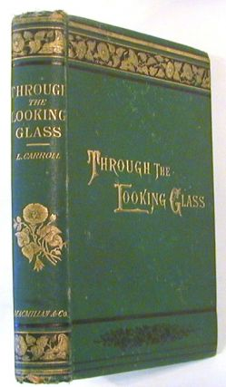 Through the Looking-Glass, and What Alice Found There.; With Fifty Illustrations by John Tenniel....