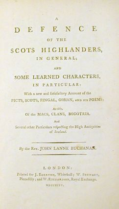 A Defence of the Scots Highlanders, in General, and Some Learned Characters, In Particular: ...