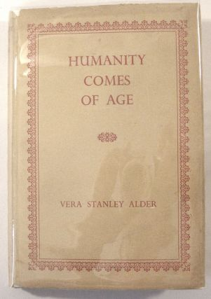 Humanity Comes of Age: A Study of Individual and World Fulfilment. Vera Stanley Alder