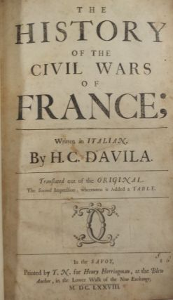 The History of the Civil Wars of France; Written in Italian by H. C. Davila. Translated out of the Original.