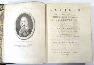 Letters Written by the Late Right Honourable Philip Dormer Stanhope, Earl of Chesterfield, to His Son, Philip Stanhope, ESQ., Late Envoy Extraordinary at the Court of Dresden:; Together with Several Other Pieces on Various Subjects.