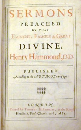 Sermons Preached by that Eminent, Famous & Great Divine, Henry Hammond, D. D.; Published According to the Authors Own Copies