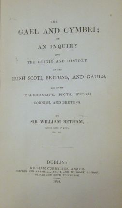 The Gael and Cymbri.; Or an Inquiry in to the Origin and History of the Irish, Scoti, Britons, and Gauls, and of the Caledonians, Picts, Welsh, Cornish and Bretons.
