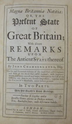 Magnae Britanniae Notitia: Or, The Present State of Great Britain;; With Divers Remarks upon the Ancient State Thereof.