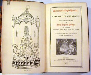 Bibliotheca Anglo-Poetica: Or, A Descriptive Catalogue of a Rare and Rich Collection of Early English Poetry ....