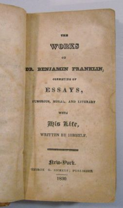 The Works of Dr. Benjamin Franklin, Consisting of Essays, Humorous, Moral and Literary with His Life, Written by Himself