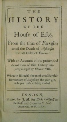 The History of the House of Esté. From the time of Forrestus until the Death of Alphonsus the last Duke of Ferrara ...