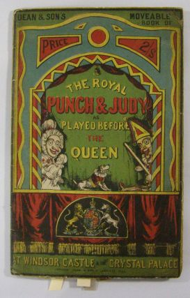 Dean & Son's Moveable Book of The Royal Punch & Judy as Played Before the Queen at Windsor Castle...