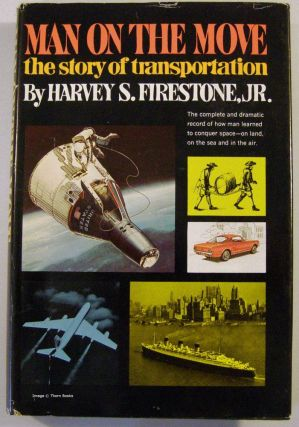 Man on the Move: The Story of Transportation (Signed). Harvey S. Firestone, Jr