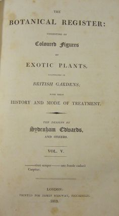 The Botanical Register: Consisting of Coloured Figures of Exotic Plants, Cultivated in British Gardens; with their History and Mode of Treatment ... Vol. V.