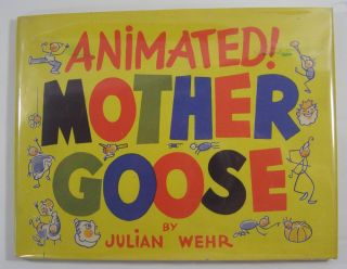 Animated! Mother Goose: A Unique Version with Animated Illustrations by Julian Wehr. m Julian Wehr