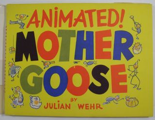 Animated! Mother Goose: A Unique Version with Animated Illustrations by Julian Wehr