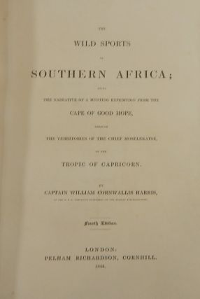 The Wild Sports of Southern Africa; Being the Narrative of an Expedition From the Cape of Good Hope, Through the Territories of the Chief Moselekatse, to the Tropic of Capricorn