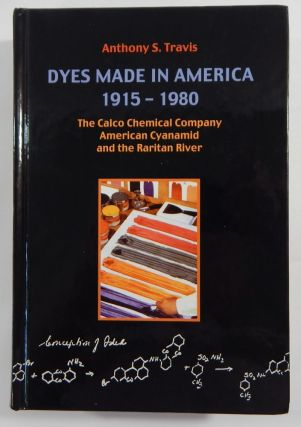 Dyes Made in America 1915-1980: The Calco Chemical Company, American Cyanamid, and the Raritan...