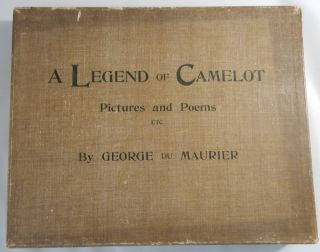 A Legend of Camelot, Pictures and Poems by George de Maurier. George Du Maurier