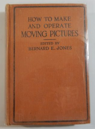 How to Make and Operate Moving Pictures. Bernard E. Jones