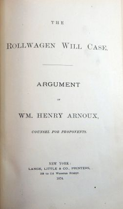 The Rollwagen Will Case. Wm. Henry Arnoux